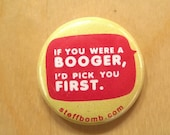"If You Were A Booger, I'd Pick You First 1"" Button"