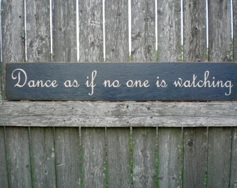 Primitive Wood Sign- Dance As If No One Is Watching