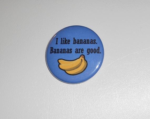 I like bananas. Bananas are good. (button)