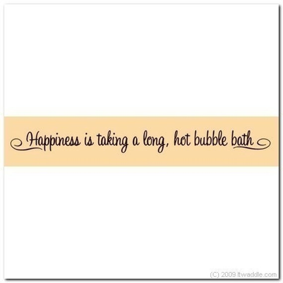Happiness is a LONG, HOT Bubble Bath  - Vinyl Wall Lettering Words Decal