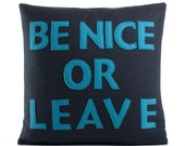 Be Nice or Leave - navy and turquoise - recycled felt applique pillow - 16 inch