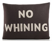 NO WHINING - cocoa and oatmeal - 14x18inch recycled felt applique pillow