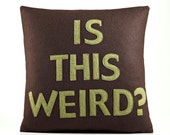 "IS THIS WEIRD 16"" x 16"" Recycled Felt Applique Pillow - cocoa / moss"