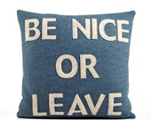 BE NICE or LEAVE - recycled felt applique pillow 16 in - more colors available
