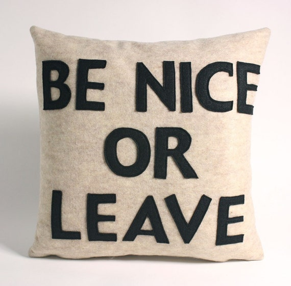 Be NICE or LEAVE - oatmeal and black - recycled felt applique pillow - 16 inch