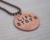 Life Stops- Hand Stamped Necklace