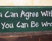 Country wood sign - You Can Agree With Me or you can be wrong -  funny gift