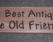 Wood sign, The best antiques are old friends - friend gift