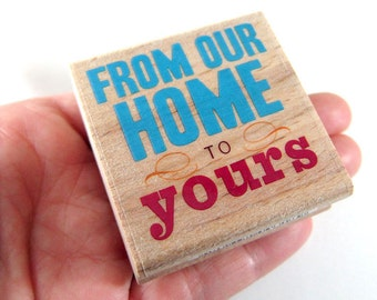 From Our Home to Yours - Rubber Stamp - Handmade Gift, Bake Goods, Gift Basket, Packaging, Invitations, Party, Favors, Wedding Gifts