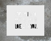 I LOVE YOU (stop trying) 8x10 archival print (bxw)