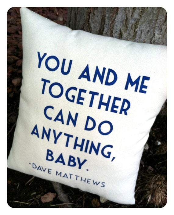 Double Sided Lyric Pillow Dave Matthews You And Me