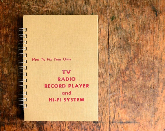 Vintage Book Journal .. How to Fix Your Own TV, Radio, Record Player, and Hi-Fi System