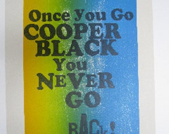 Once You Go Cooper Black You Never Go Back