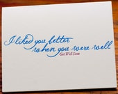 Letterpress Get Well Card, I Liked You Better When You Were Well