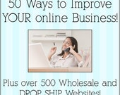 eBook with over 500 Wholesale and Drop Ship Vendors plus our 50 ways to Improve your Online Business