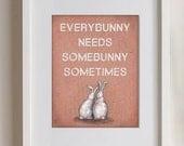 Everybunny Needs Somebunny -- Illustration Poster Print 10x8