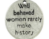 """6 pcs - Antique Silver Plated, Nickel Free, """"Well Behaved Women Rarely Make History"""" Pendant, 15x13x1mm"""