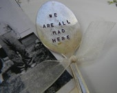 We Are All Mad Here Spoon. Vintage Flatware Garden Marker