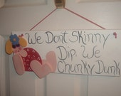 We Don't Skinny Dip, We Chunky Dunk wall hanging