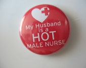 My Husband is a Hot Male Nurse 1 inch pinback button / magnet
