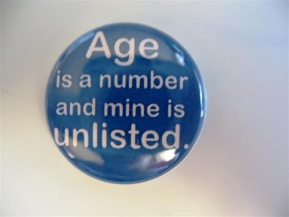 Age is a number and mine is unlisted 1 inch pinback button / magnet