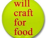 Will Craft For Food Pinback 1 inch Button Badge