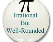 Pi Irrational but Well Rounded 1 inch (2.54cm) Pinback Button Badge
