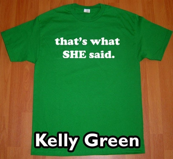 That's What She Said MENS Funny The Office T-Shirt (Kelly Green- White Ink) S, M, L, XL, XXL