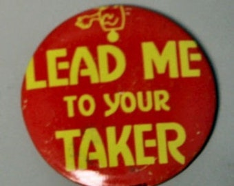 1960-70s Groovy Badge LEAD ME TO YOUR TAKER