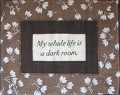 Embroidered Words 'My whole life is a dark room.' 11x14 in unframed