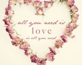 "All you need is love - 4x4"" fine art print"