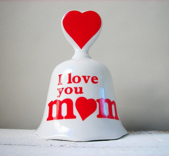 I Love You Mom...and please bring me something to eat....Vintage 80s bell
