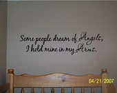 Some people dream of angels,  I hold mine in my arms...buy 2 get 1 free...vinyl lettering