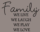 Family we live, we laugh, we play, we love... vinyl lettering... buy 2 get 1 FREE.