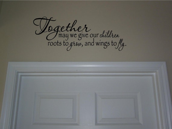 Together may we give our children roots to grow and wings to fly...Vinyl Lettering.  BUY 2 GET 1 FREE