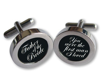 Father of the Bride Cufflinks - For Dad on Your Wedding Day -You were the first man I loved - Script font - Waterproof