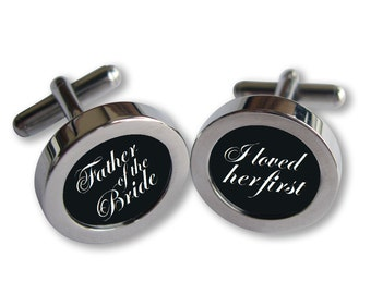 Father of the Bride Cufflinks - For Dad on Your Wedding Day - I Loved Her First- Script font - Waterproof