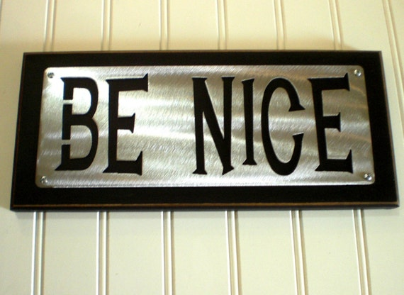 BE NICE- Greeting entryway Door plaque sign Display shelf sitter desk peice Elegant Home decor FREE shipping Bridal Gift