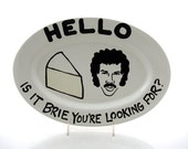 Hello Lionel Richie is it Brie You're Looking for Lionel Ritchie Cheese oval platter