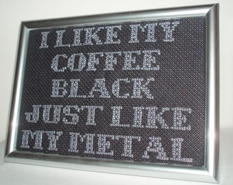 Mindless Self Indulgence Cross Stitch - I Like My Coffee Black Just Like My Metal