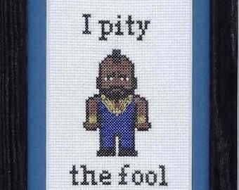 Mr T- I Pity the Fool Cross Stitch