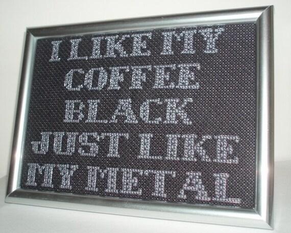 Mindless Self Indulgence Cross Stitch - I Like My Coffee Black Just Like My Metal