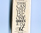 THeRe CaN oNLY Be oNe QUEEN aND I'M iT Wood Mounted Rubber Stamp ECS