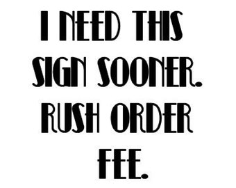 """Rush Order Fee - """"I Need This Sign In A Rush"""" - LizzieandCompany"""
