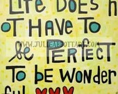 Life Does Not Have To Be Perfect- Art Print