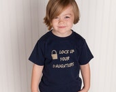 Lock up Your Daughters shirt , Cute Boy Toddler Tshirt (NO INK) High Quality shirts - size 12m to 6, Free Shipping