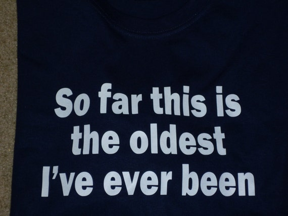 Funny Over the Hill adult shirt So Far This is the Oldest I've Ever Been