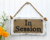 Business sign, In Session, door hook hanging sign, burlap and distressed paint