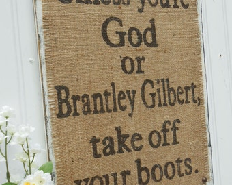 Brantley Gilbert, Take off your boots burlap country western sign with burlap rustic, Can make George Strait and other country singer signs