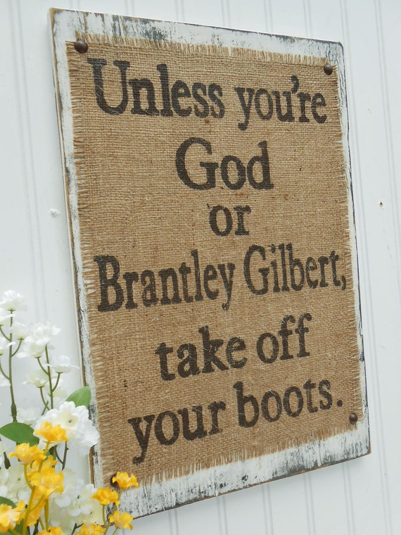 Brantley Gilbert, Take off your boots burlap country western sign with burlap rustic